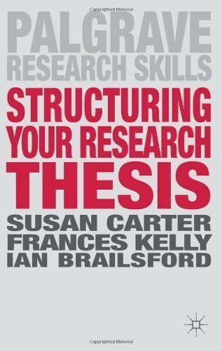 Structuring Your Research Thesis (Palgrave Research Skills) by Carter, Susan, Kelly, Frances, Brailsford, Ian ( 2012 )