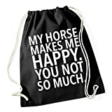 My Horse Makes me Happy - You Not Gymsack Black Certified Freak
