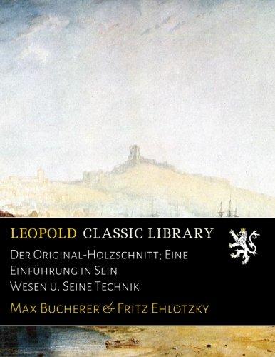 Der Original-Holzschnitt; Eine Einführung in Sein Wesen u. Seine Technik