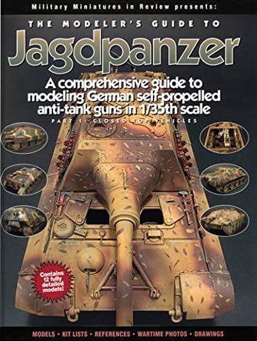 The Modeler's Guide to Jagdpanzer: A Comprehensive Guide to Modeling German Self-propelled Anti-tank Guns in 1/35th Scale: Closed Top Vehicles Pt. 1