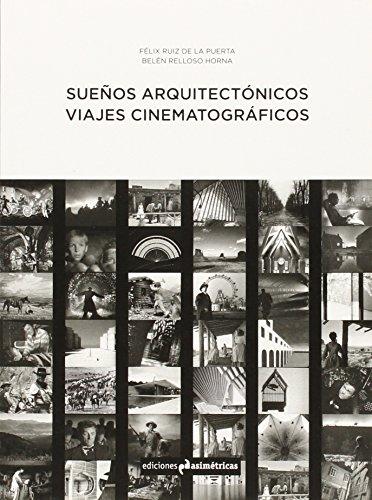 Sueños arquitectónicos : viajes cinematográficos por Belén Relloso Horna, Félix Ruiz de la Puerta