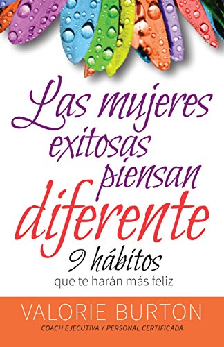 Mujeres Exitosas Piensan Diferente, Las: 9 Hábitos Que Te Harán Feliz