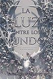 La Luz Entre Los Mundos: The Light Between Worlds (Spanish Edition)