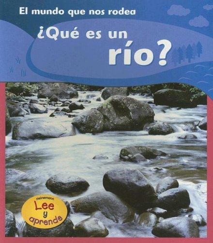 Que Es un Rio? = What Is a River?: 1 (Lee y aprende, El mundo que nos rodea/The World Around Us) por Monica Hughes