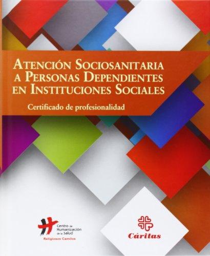 Atención Sociosanitaria A Personas Dependientes En Instituciones Sociales (Manuales Prácticos) por Centro de Humanización de la Salud