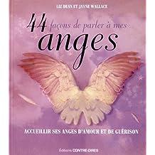 44 façons de parler à mes anges : Rencontrez vos anges d'amour et de guérison