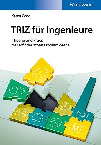 TRIZ für Ingenieure: Theorie und Praxis des erfinderischen Problemlösens