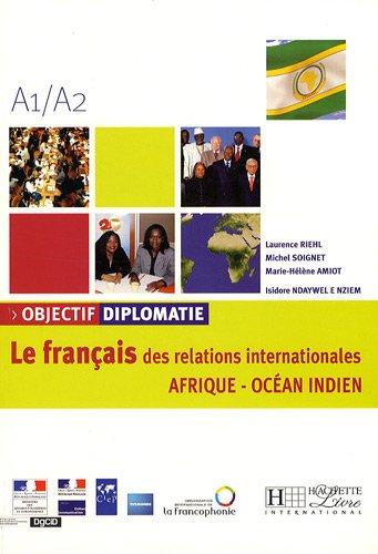 Objectif diplomatie A1/A2 : Le français des relations internationales Afrique - Océan Indien