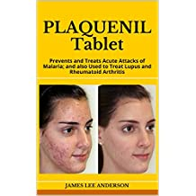 PLAQUENIL Tablet: Prevents and Treats Acute Attacks of Malaria; and also Used to Treat Lupus and Rheumatoid Arthritis (English Edition)