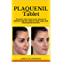 PLAQUENIL Tablet: Prevents and Treats Acute Attacks of Malaria; and also Used to Treat Lupus and Rheumatoid Arthritis