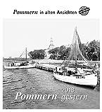 Pommern gestern 2018: Pommern in alten Ansichten -