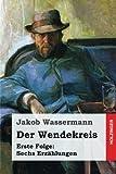 Der Wendekreis - Erste Folge: Sechs Erzählungen - Jakob Wassermann