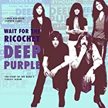 Deep Purple: Wait for the Ricochet: The Story of Deep Purple In Rock
