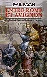 Entre Rome et Avignon : Une histoire du Grand Schisme par Payan