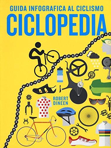 Ciclopedia. Guida infografica al ciclismo. Ediz. a colori (Vari) por Robert Dineen