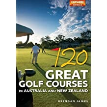 120 Great Golf Courses in Australia and New Zealand