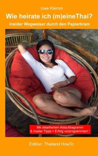 Wie heirate ich (m)eine Thai?: Insider Wegweiser durch den Papierkram (Thailand HowTo, Band 1) (Thai-band)
