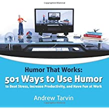 Humor That Works: 501 Ways to Use Humor to Beat Stress, Increase Productivity, and Have Fun at Work