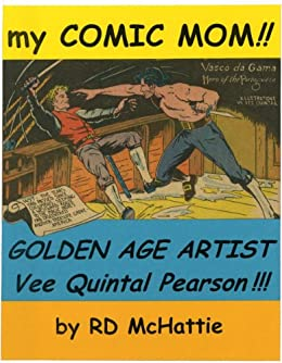 My Comic Mom!! Golden Age Artist Vee Quintal Pearson!!! (English Edition) par [McHattie, RD]