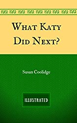 What Katy Did Next?: By Susan Coolidge - Illustrated