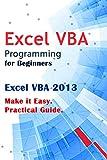 Excel VBA Programming for Beginners: Excel VBA 2013. Make it Easy. Practical Guide