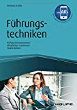 Führungstechniken - inkl. Augmented-Reality-App: Richtig kommunizieren - Mitarbeiter motivieren - Teams führen (Haufe Fachbuch)