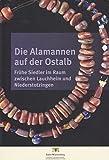 Die Alamannen auf der Ostalb: Frühe Siedler im Raum zwischen Lauchheim und Niederstotzingen (Archäologische Informationen aus Baden-Württemberg)