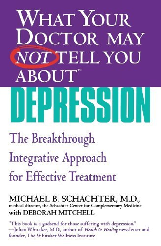 What Your Doctor May Not Tell You About(TM) Depression: The Breakthrough Integrative Approach for Effective Treatment (What Your Doctor May Not Tell You About...(Paperback)) by Michael B. Schachter (2006-11-15)