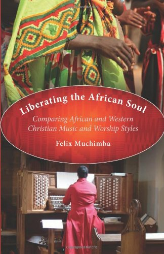 Liberating the African Soul: Comparing African and Western Christian Music and Worship Styles