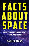 Facts about Space: Interesting Facts about Space, Stars, and Planets (Facts about Stuff Book 1)