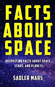 Facts about Space: Interesting Facts about Space, Stars, and Planets (Facts about Stuff Book 1) by [Mars, Sadler]