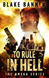To Rule in Hell - An Action Thriller Novel (Omega Series Book 6) (English Edition)