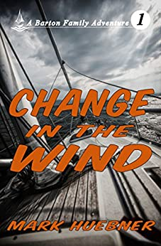 Change in the Wind (Barton Family Adventure Book 1) (English Edition) di [Huebner, Mark]