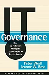[(IT Governance : How Top Performers Manage IT Decision Rights for Superior Results)] [By (author) Peter Weill ] published on (June, 2004)