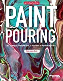Get Started in Paint Pouring: Easy Techniques, Awesome Ideas & Inspiration for Absolute Beginners