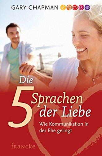 Die fünf Sprachen der Liebe - Wie Kommunikation in der Ehe gelingt