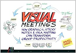 Visual Meetings: How Graphics, Sticky Notes and Idea Mapping Can Transform Group Productivity von [Sibbet, David]