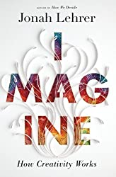 Imagine: How Creativity Works by Jonah Lehrer (2012-03-20)