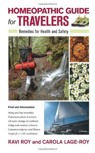 Homeopathic Guide for Travelers: Remedies for Health and Safety by Roy, Ravi, Lage-Roy, Carola (2010) Paperback