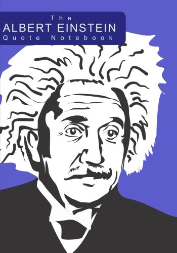 The Albert Einstein Quote Notebook: A 7x10 Ruled Notebook with Einstein's Thoughts and Ideas About Time, Life, Education, Love Imagination, and Creativity por Penelope Pewter