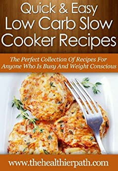 Low Carb Slow Cooker Recipes: The Perfect Collection of Recipes for Anyone Who Is Busy and Weight Conscious (Quick & Easy Recipes) (English Edition) von [Miller, Mary]
