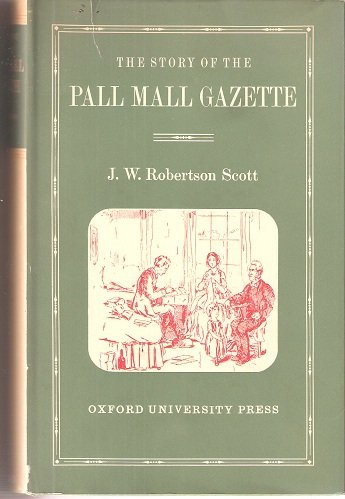 The story of the Pall Mall gazette,: Of its first editor Frederick Greenwood and of its founder George Murray Smith