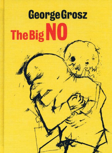 George Grosz: The Big No (New Art Gallery, Walsall: Exhibition Catalogues)