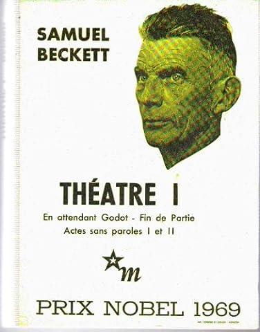Théâtre I En attendant Godot Fin de partie Acte sans parole I Acte sans parole II