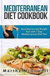 Mediterranean Diet Cookbook: Best Way to Lose Weight Fast with Mediterranean Diet Plan (Healthy Dinner Recipes, Mediterranean Diet for Dummies, Diet ... Mediterranean Diet Ebook, Best Diet Books) by Martha McDowell (2015-03-30)