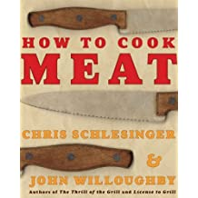 How to Cook Meat by Schlesinger, Christopher, Willoughby, John (2002) Paperback