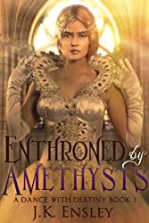 Enthroned by Amethysts (A Dance with Destiny Book 3)