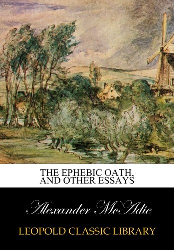 The ephebic oath, and other essays por Alexander McAdie