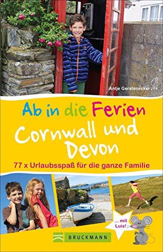 Bruckmann Reiseführer: Ab in die Ferien Devon und Cornwall. Urlaubsspaß für die ganze Familie. Ein Familienreiseführer mit Insidertipps für den perfekten Urlaub mit Kindern. NEU 2019