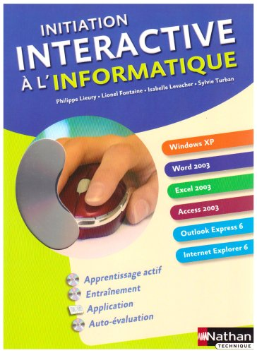 Initiation interactive à l'informatique : Windows XP-Word 2003-Excel 2003-Access 2003-Outlook Express 6-Internet Explorer 6 (1Cédérom)